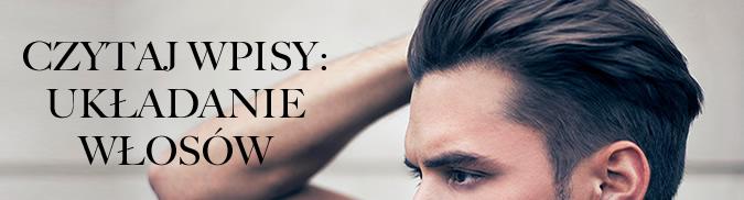 czytaj wpisy o układaniu włosów